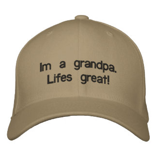 Im a grandpa. Lifes great! Embroidered Hat