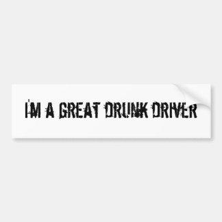 I'm a great drunk driver bumper sticker