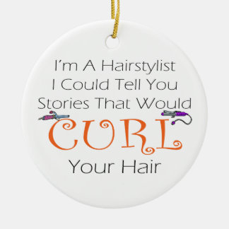 I'm A Haistylist I Could Tell You Stories.... Christmas Ornament