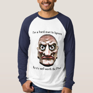 I'm a hard man to Ignore, T-Shirt