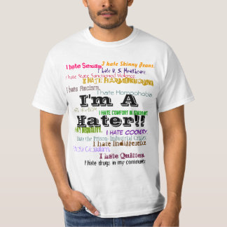I'm A Hater!! T-Shirt