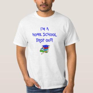 I'M A HOME SCHOOL DROP OUT! SHIRTS