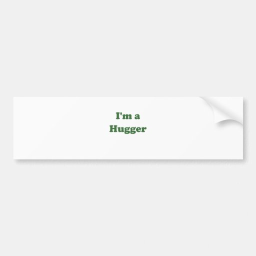 Im a Hugger Bumper Sticker