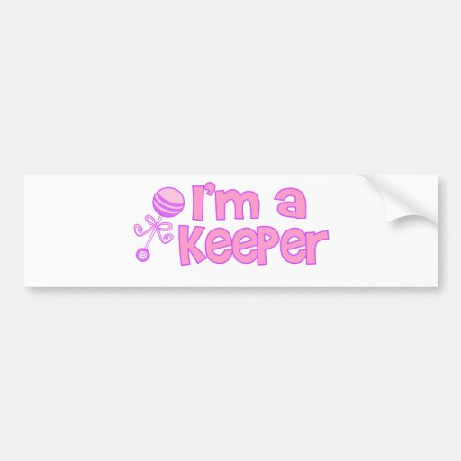 I'm a keeper (new baby girl) bumper stickers