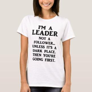 I'm A Leader Not A Follower... T-Shirt