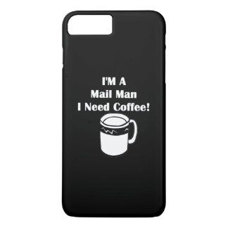 I'M A Mail Man, I Need Coffee! iPhone 7 Plus Case