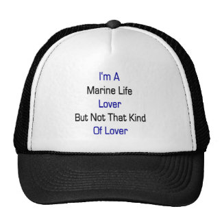 I'm A Marine Life Lover But Not That Kind Of Lover Trucker Hat