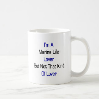 I'm A Marine Life Lover But Not That Kind Of Lover Mug