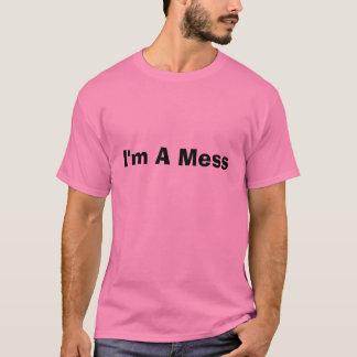 I'm A Mess T-Shirt