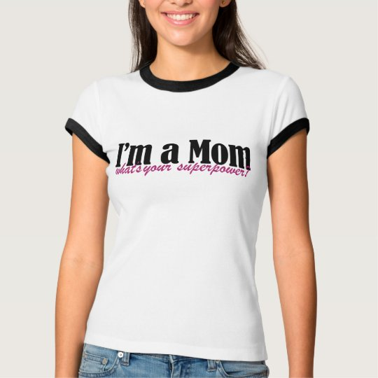 I'm a MOM whats your superpower T-Shirt