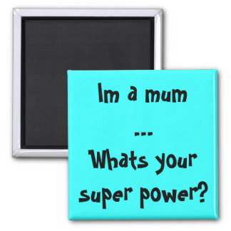 Im a mum...Whats your super power? Square Magnet