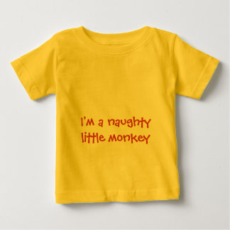 I'm a naughty little monkey Baby T-Shirt