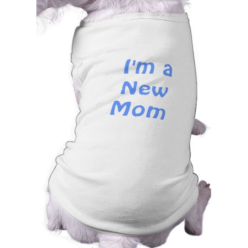 I'm a New Mom. Blue. Pet T Shirt