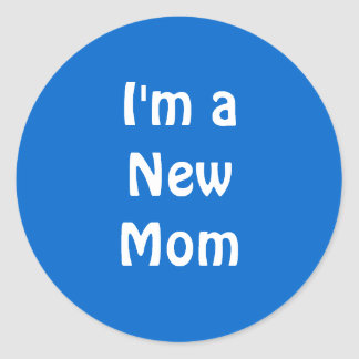 I'm a New Mom. Blue. Round Stickers