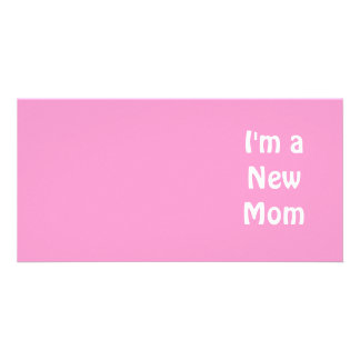 Im a New Mom. Photo Greeting Card
