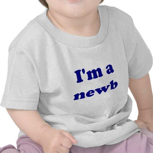 I'm a newb t shirts