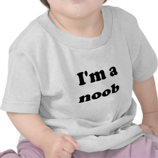 I'm a noob t-shirt
