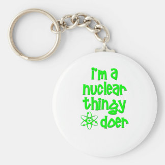 I'm A Nuclear Thingy Doer Basic Round Button Key Ring
