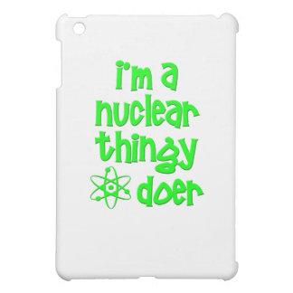 I'm A Nuclear Thingy Doer iPad Mini Cases