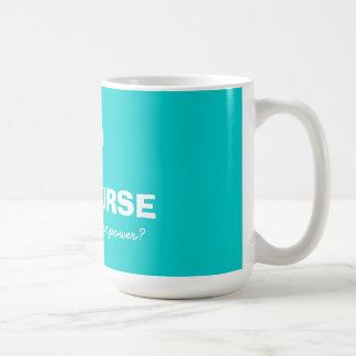 I'm a nurse what's your superpower big coffee mug