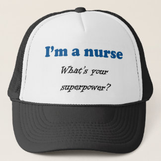 I'M A NURSE WHAT'S YOUR SUPERPOWER Gift Present Trucker Hat