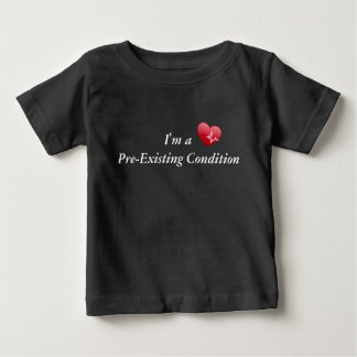 I'm A Pre Existing Condition toddler Baby T-Shirt