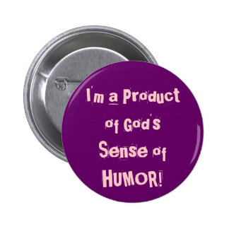 I'm a Product of God's Sense of HUMOR! 6 Cm Round Badge