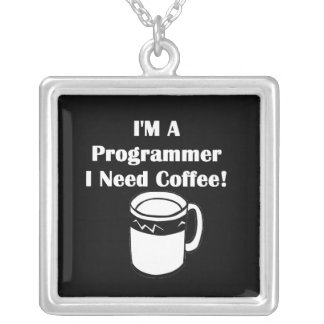I'M A Programmer, I Need Coffee! Silver Plated Necklace