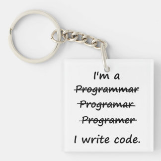 I'm a Programmer I Write Code Bad Speller Double-Sided Square Acrylic Keychain