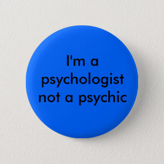I'm a psychologist 6 cm round badge