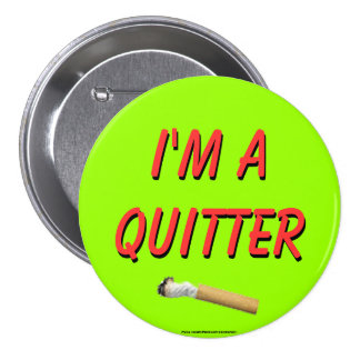 I'm A Quitter 7.5 Cm Round Badge