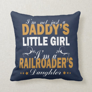 I'm a RAILROADER'S DAUGHTER Cushion