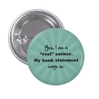 I'm a real author. My bank statement says so. 3 Cm Round Badge