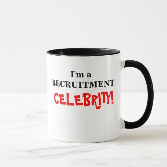 I'm a Recruitment Celebrity! Mug