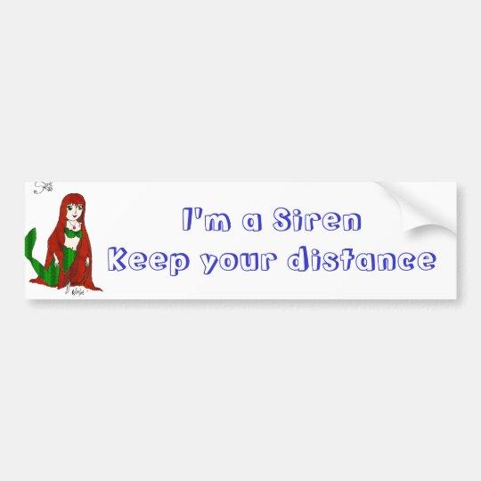 I'm a Siren Keep your distance Bumper Sticker
