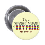 I'm a Straight Woman w/ GAY PRIDE Button