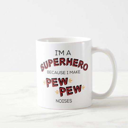 I'm A Superhero Because I Make PEW PEW Noises Coffee Mug