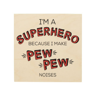 I'm A Superhero Because I Make PEW PEW Noises Wood Canvases