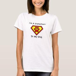 I'm a Superhero To My Dog T-Shirt