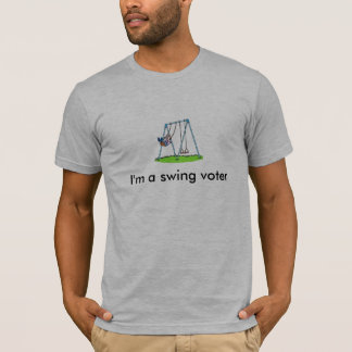 I'm a swing voter T-Shirt