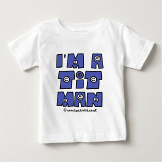 I'm a t it man baby T-Shirt