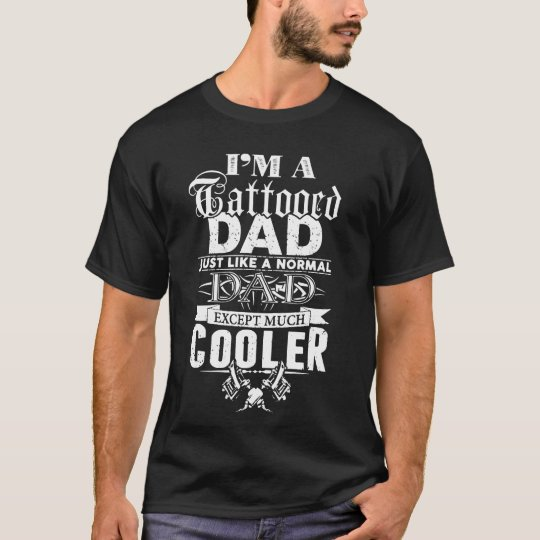I'm A Tattooed Dad Except Much Cooler T-Shirt