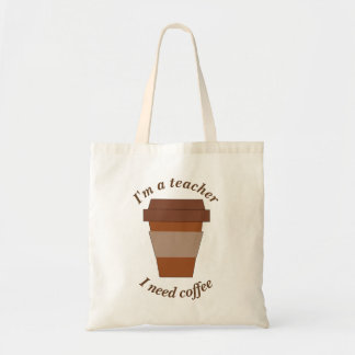 I'm a Teacher. I Need Coffee. Tote Bag