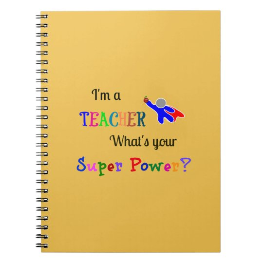 I'm a Teacher. What's Your Super Power? Notebook