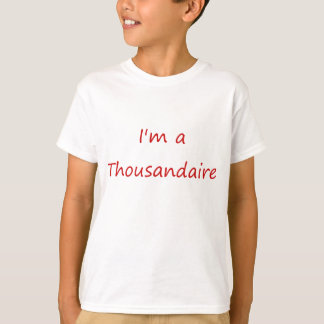 I'm A Thousandaire T-Shirt