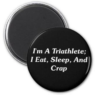 I'm A Triathlete; I Eat, Sleep, And Crap 6 Cm Round Magnet