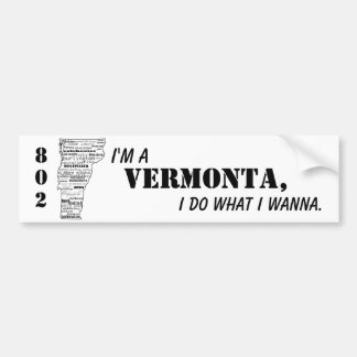 """I'm a Vermonta, I do what I wanna"" bumper sticker"