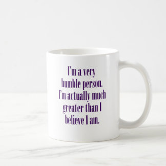 I'm a very humble person. coffee mug