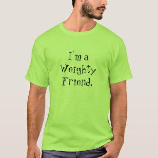 I'm a Weighty Friend. T-Shirt