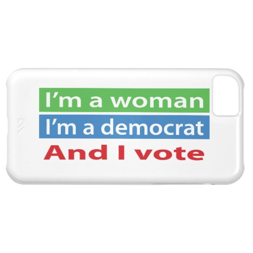 I'm a Woman, I'm a Democrat, and I Vote! iPhone 5C Cover